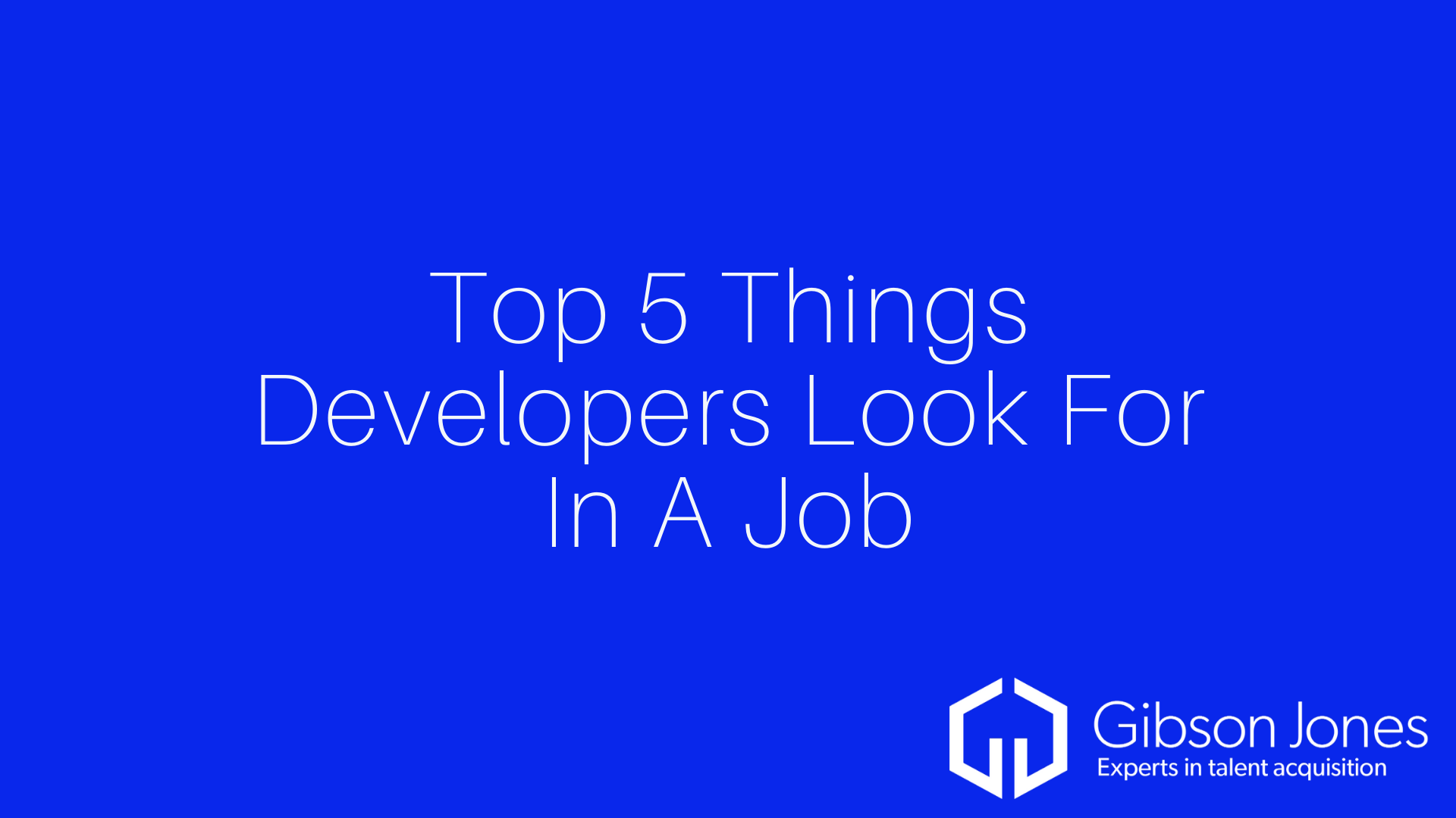 Top 5 Things Developers Look For In A Job