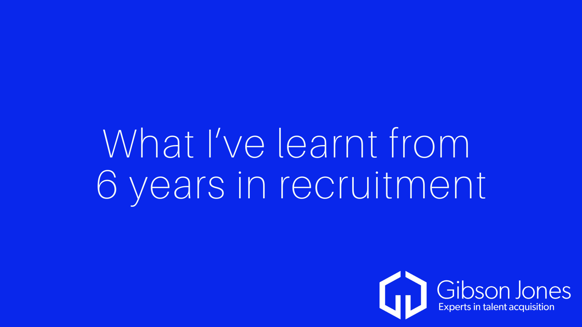What I've learnt from 6 years in recruitment